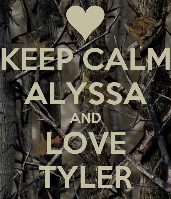 KEEP CALM ALYSSA AND LOVE TYLER