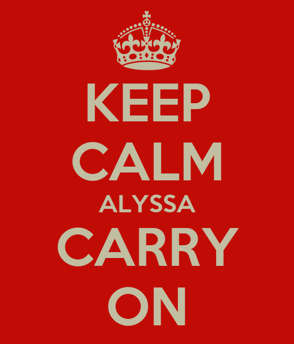 KEEP CALM ALYSSA CARRY ON