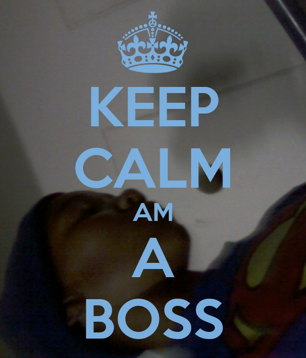 KEEP CALM AM A BOSS