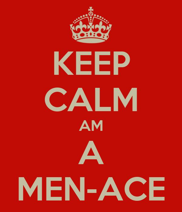 KEEP CALM AM A MEN-ACE