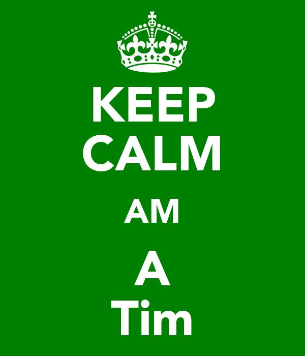 KEEP CALM AM A Tim