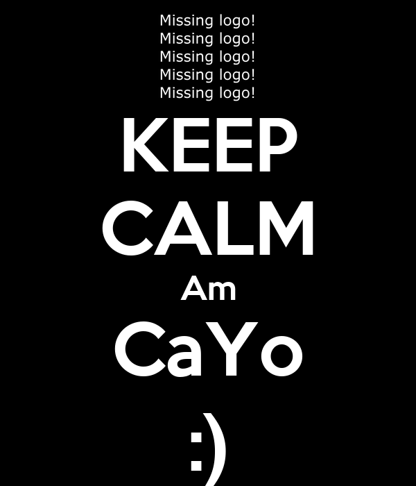 KEEP CALM Am CaYo :)