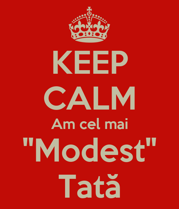 KEEP CALM Am cel mai ''Modest'' Tată