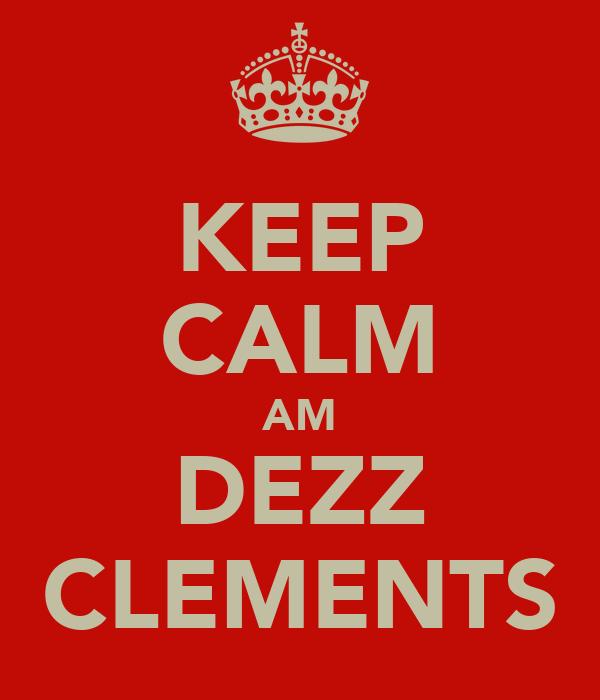 KEEP CALM AM DEZZ CLEMENTS