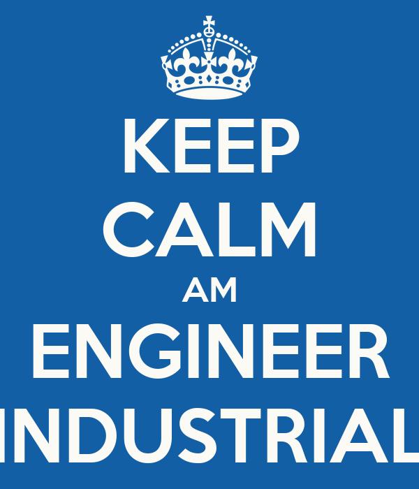 KEEP CALM AM ENGINEER INDUSTRIAL