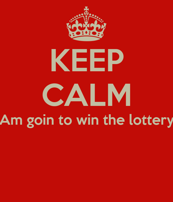 KEEP CALM Am goin to win the lottery