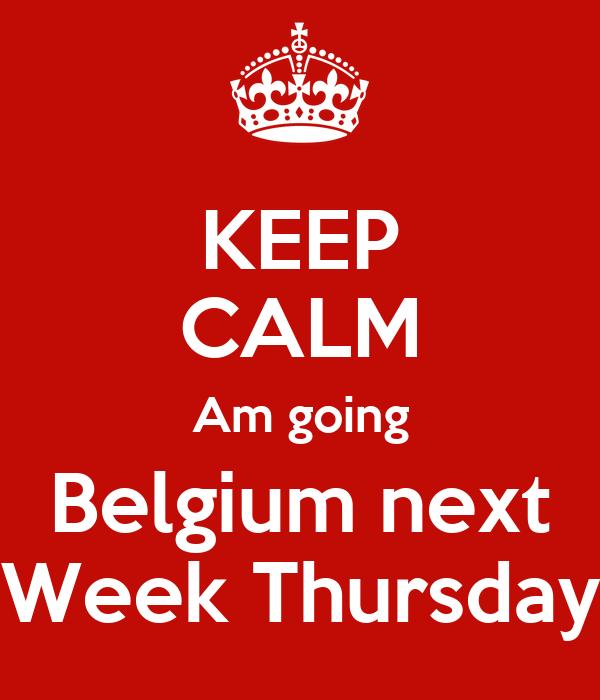 KEEP CALM Am going Belgium next Week Thursday