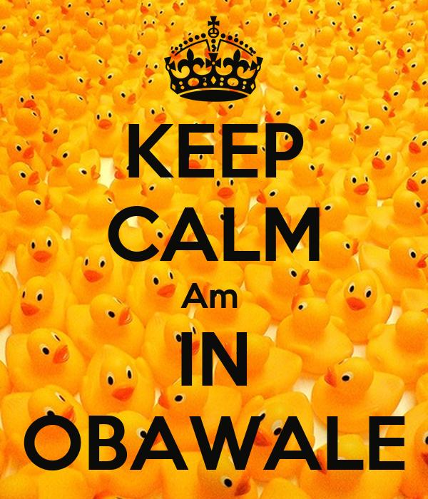 KEEP CALM Am  IN OBAWALE