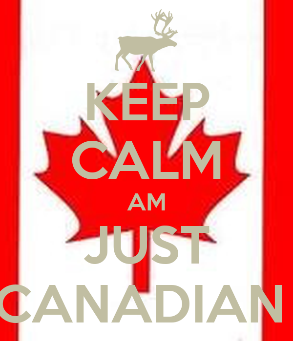 KEEP CALM AM JUST CANADIAN