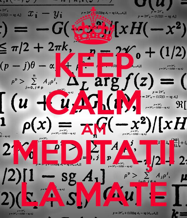 KEEP CALM AM MEDITAŢII LA MATE