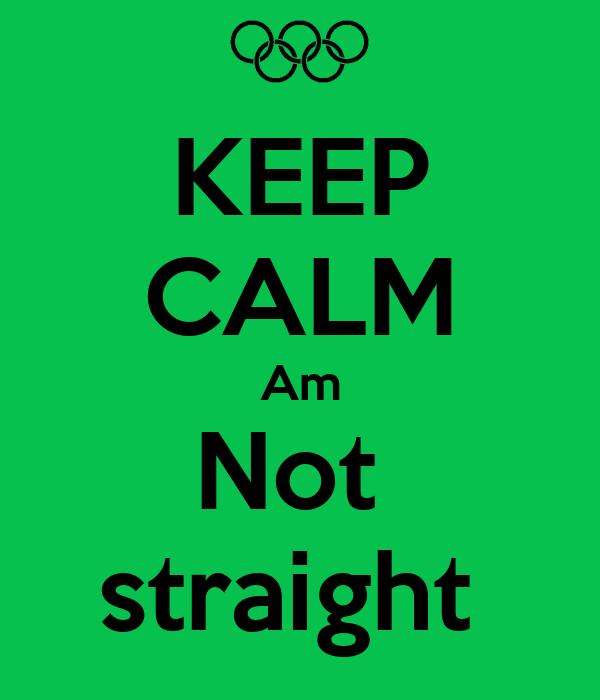 KEEP CALM Am Not  straight