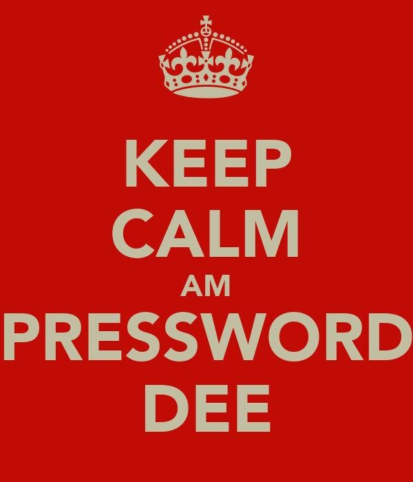 KEEP CALM AM PRESSWORD DEE