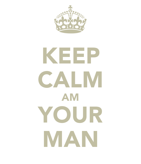 KEEP CALM AM YOUR MAN