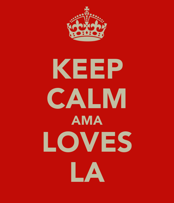 KEEP CALM AMA LOVES LA