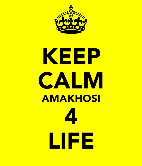 KEEP CALM AMAKHOSI 4 LIFE