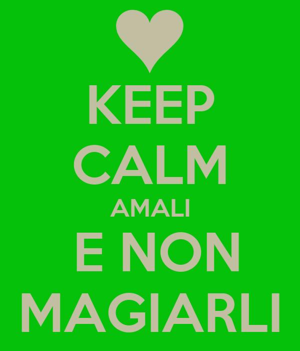 KEEP CALM AMALI  E NON MAGIARLI