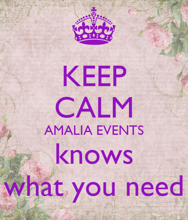 KEEP CALM AMALIA EVENTS knows what you need