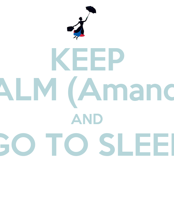 KEEP CALM (Amanda) AND GO TO SLEEP
