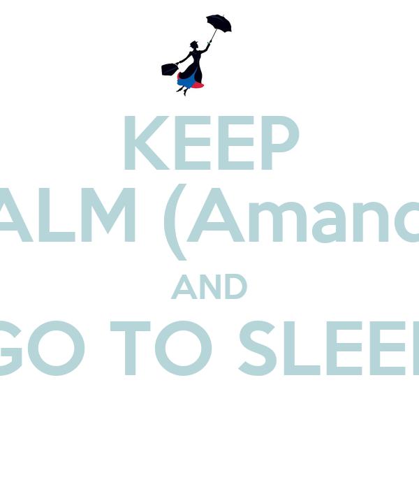 KEEP CALM (Amanda) AND GO TO SLEEP