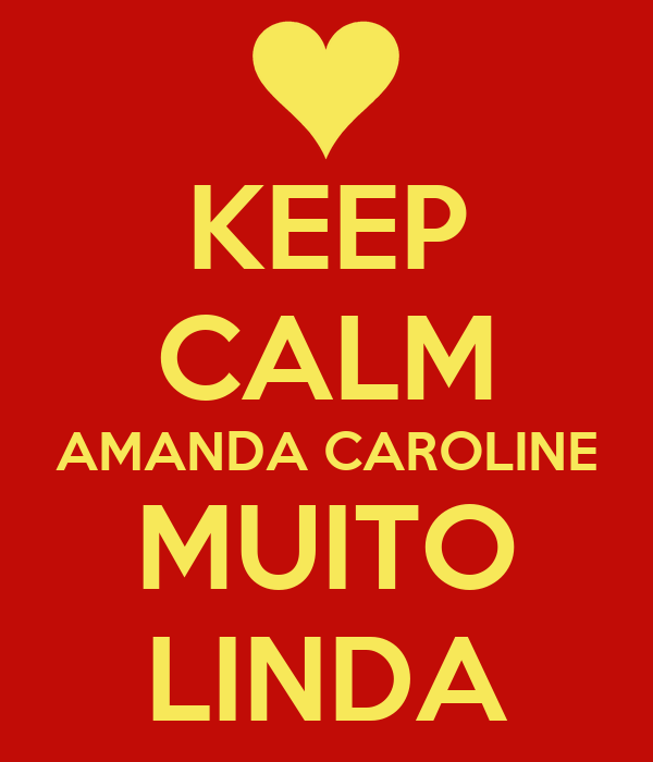 KEEP CALM AMANDA CAROLINE MUITO LINDA