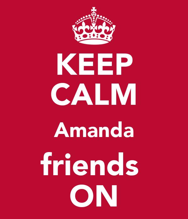 KEEP CALM Amanda friends  ON