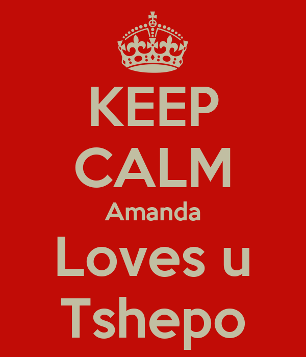 KEEP CALM Amanda Loves u Tshepo