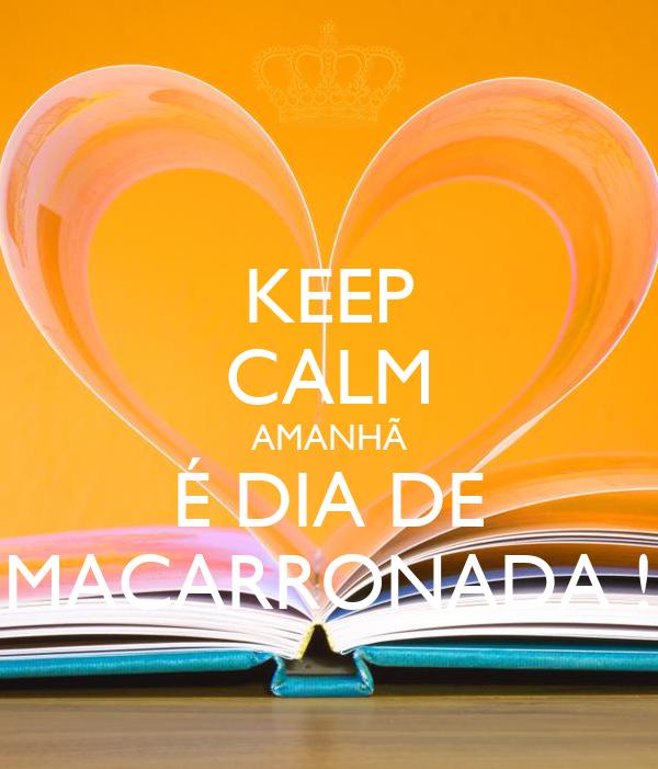 KEEP CALM AMANHÃ É DIA DE MACARRONADA !