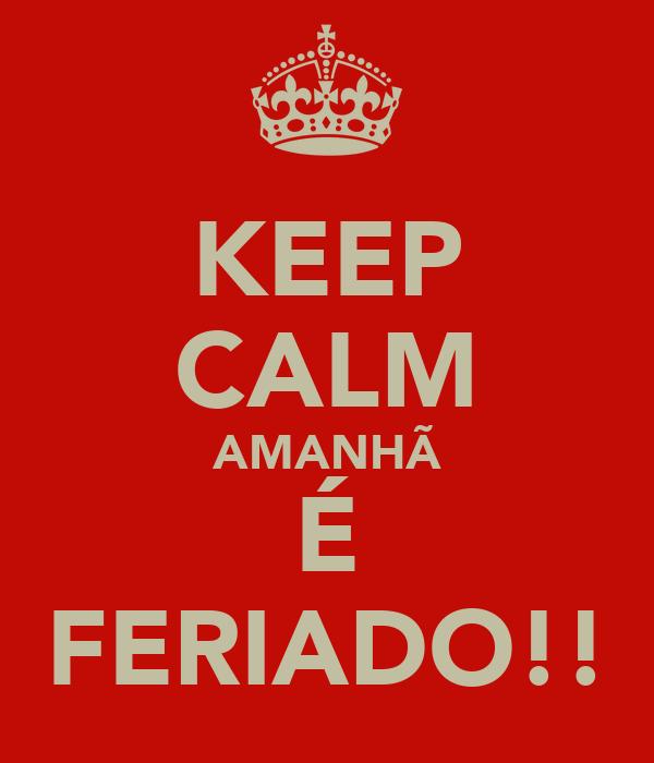 KEEP CALM AMANHÃ É FERIADO!!