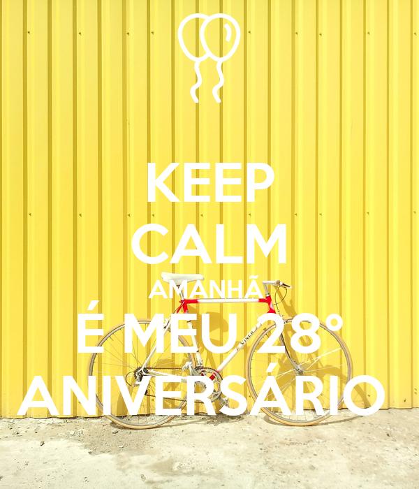 KEEP CALM AMANHÃ  É MEU 28° ANIVERSÁRIO