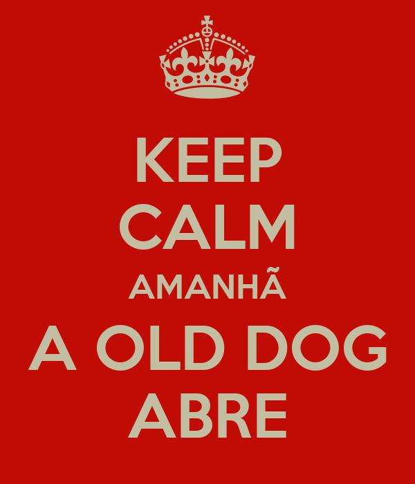 KEEP CALM AMANHÃ A OLD DOG ABRE