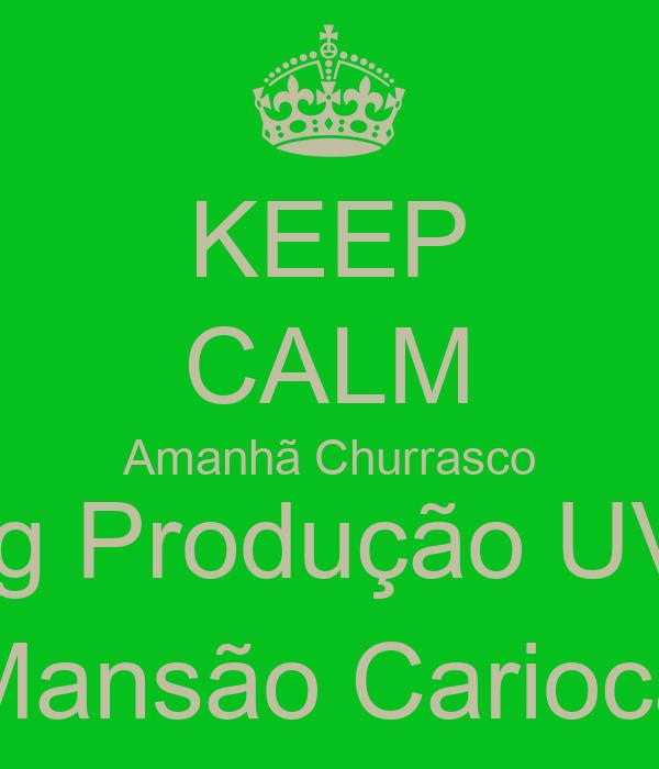 KEEP CALM Amanhã Churrasco Eng Produção UVA  Mansão Carioca