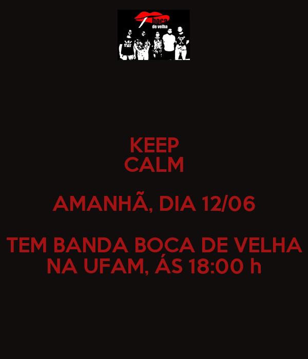 KEEP CALM AMANHÃ, DIA 12/06 TEM BANDA BOCA DE VELHA NA UFAM, ÁS 18:00 h