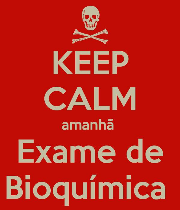 KEEP CALM amanhã  Exame de Bioquímica