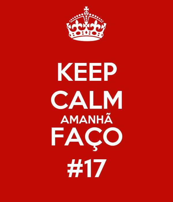 KEEP CALM AMANHÃ FAÇO #17