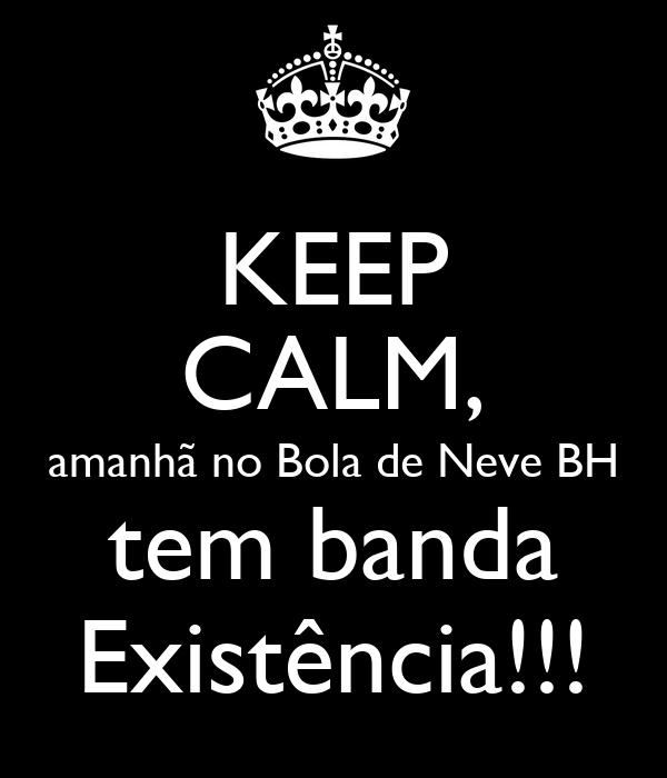 KEEP CALM, amanhã no Bola de Neve BH tem banda Existência!!!