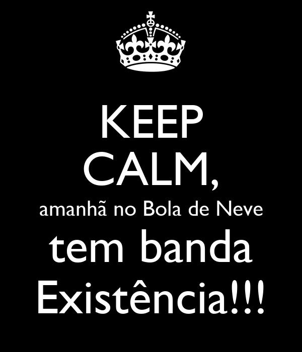 KEEP CALM, amanhã no Bola de Neve tem banda Existência!!!