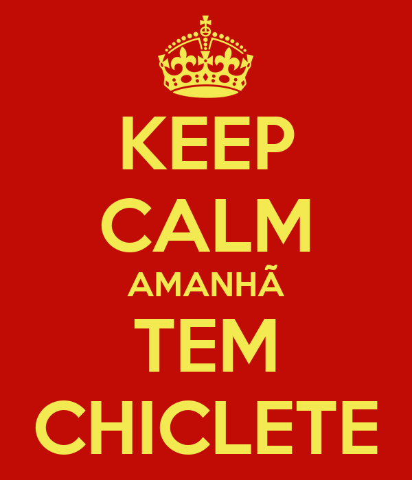 KEEP CALM AMANHÃ TEM CHICLETE