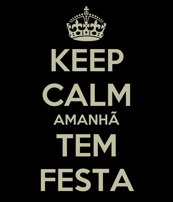 KEEP CALM AMANHÃ TEM FESTA