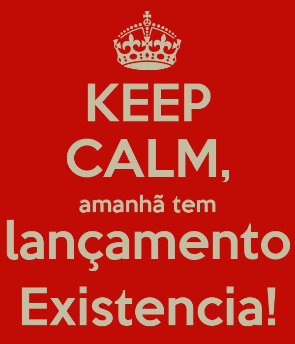 KEEP CALM, amanhã tem lançamento Existencia!