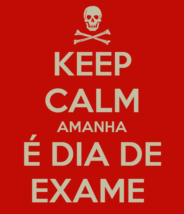 KEEP CALM AMANHA É DIA DE EXAME