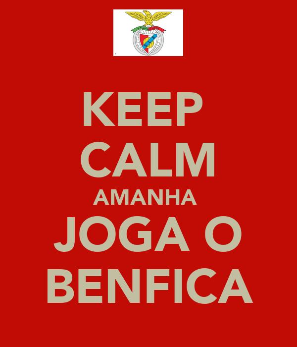 KEEP  CALM AMANHA  JOGA O BENFICA