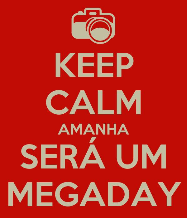 KEEP CALM AMANHA SERÁ UM MEGADAY