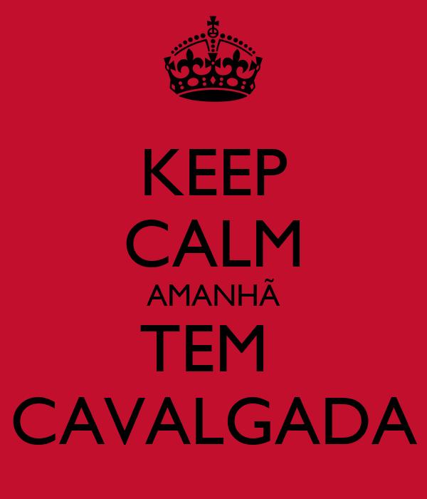 KEEP CALM AMANHÃ TEM  CAVALGADA