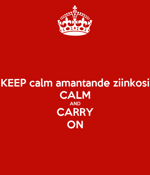 KEEP calm amantande ziinkosi CALM AND CARRY ON