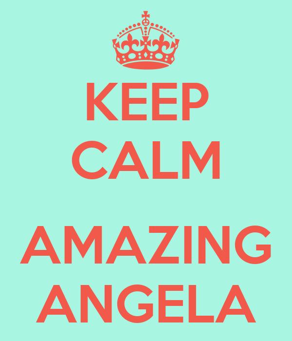 KEEP CALM  AMAZING ANGELA