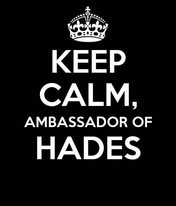KEEP CALM, AMBASSADOR OF HADES