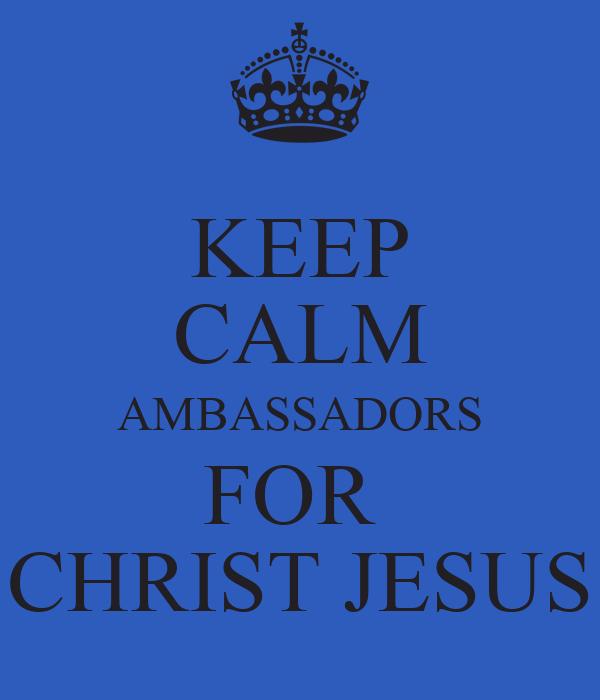 KEEP CALM AMBASSADORS FOR  CHRIST JESUS