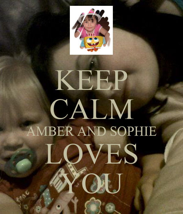 KEEP CALM AMBER AND SOPHIE LOVES YOU
