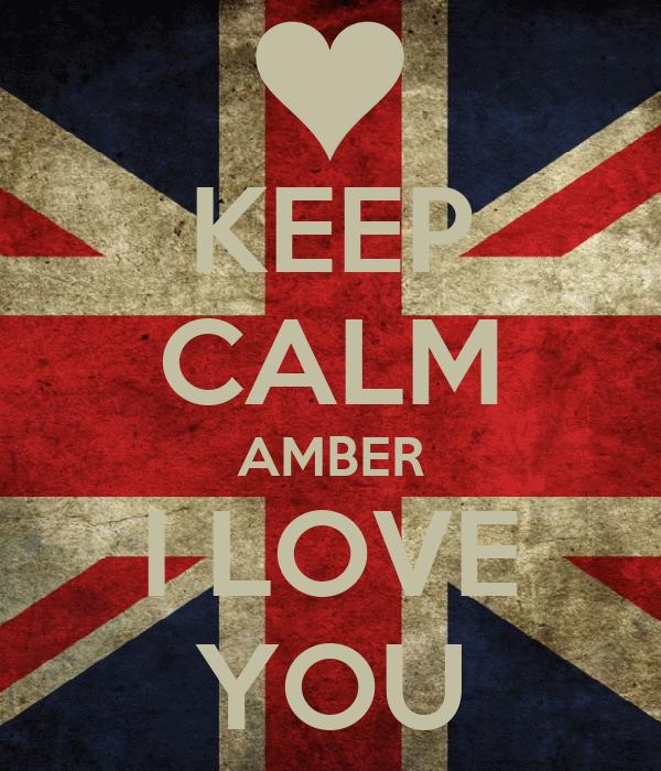 KEEP CALM AMBER I LOVE YOU