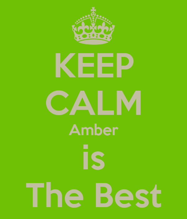 KEEP CALM Amber is The Best